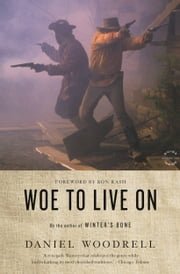 Woe to Live On - A Novel ebook by Daniel Woodrell