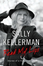 Read My Lips - Stories of a Hollywood Life ebook by Sally Kellerman