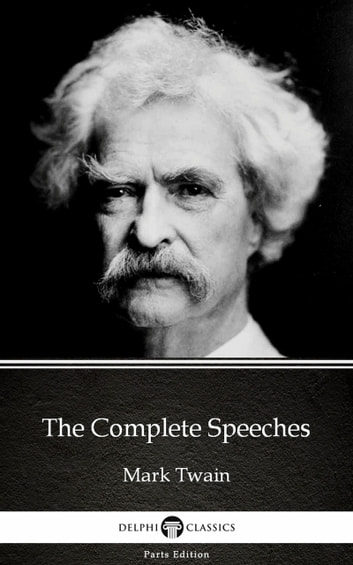 The Complete Speeches by Mark Twain (Illustrated) ebook by Mark Twain
