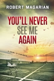 You'll Never See Me Again - A Crime to Remember ebook by Robert Magarian