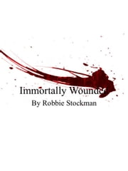 Immortally Wounded ebook by Robbie Stockman