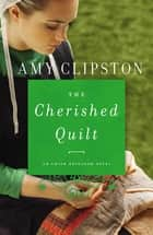 The Cherished Quilt ebook by Amy Clipston