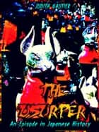 The Usurper - An Episode in Japanese History ebook by Judith Gautier, Abby Langdon Alger
