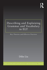 How to Describe Grammar and Vocabulary in ELT - Key Theories and Effective Practices ebook by Dilin Liu