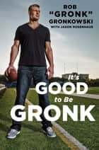 "It's Good to Be Gronk ebook by Rob ""Gronk"" Gronkowski,Jason Rosenhaus"