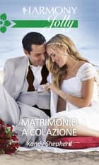 Matrimonio a colazione - Harmony Jolly eBook by Kandy Shepherd