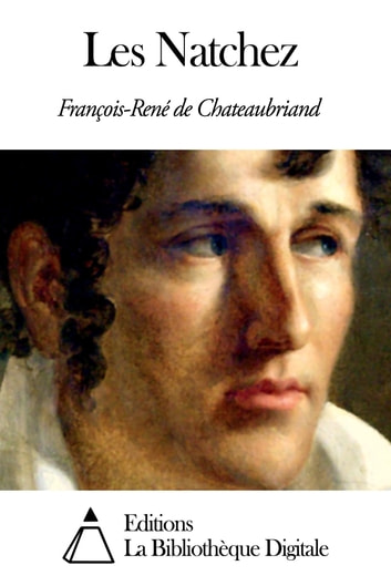 Les Natchez ebook by François-René de Chateaubriand