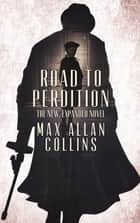 Road to Perdition - The New, Expanded Novel ebook by Max Allan Collins