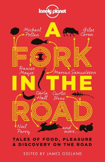 A Fork In The Road - Tales of Food, Pleasure and Discovery On The Road ebook by James Oseland,Giles Coren,Tamasin Day-Lewis,Madhur Jaffrey,Annabel Langbein,Neil Perry,Michael Pollan,Francine Prose,Jay Rayner,Tom Carson,Andre Aciman,Rita Mae Brown,Naomi Duguid,Fuchsia Dunlop,Joe Dunthorne,Louisa Ermelino,Gael Greene,Carla Hall,Kaui Hart Hemmings,M J Hyland,David Kamp,Beth Kracklauer,David Mas Masumoto,Frances Mayes,Jane Stern Michael,Sigrid Nunez,Josh Ozersky,Alan Richman,Marcus Samuelsson,Curtis Stone,Sandi Tan,Ma Thanegi,Monique Truong,Daniel Vaughn,Martin Yan