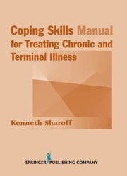 Coping Skills Manual for Treating Chronic and Terminal Illness ebook by Kenneth Sharoff, PhD