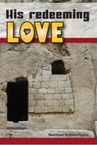 His Redeeming Love ebook by Matthew Robert Payne