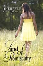 Land of Promiscuity ebook by Sherryle Kiser Jackson