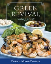 Greek Revival - Cooking for Life ebook by Patricia Moore-Pastides,Dimitrios Trichopoulos