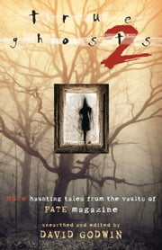 True Ghosts 2: More Haunting Tales from the Vaults of FATE Magazine - More Haunting Tales from the Vaults of FATE Magazine ebook by David Godwin