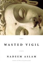 The Wasted Vigil ebook by Nadeem Aslam