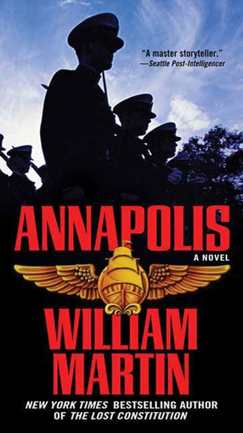 Annapolis - A Novel eBook by William Martin