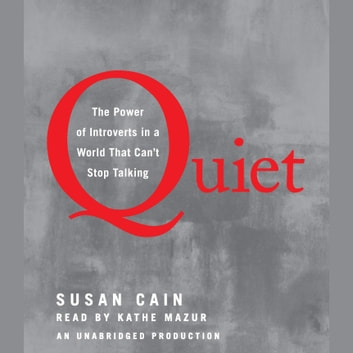 Quiet - The Power of Introverts in a World That Can't Stop Talking audiobook by Susan Cain