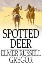 Spotted Deer ebook by Elmer Russell Gregor
