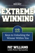 Extreme Winning ebook by Pat Williams, Peter Kerasotis