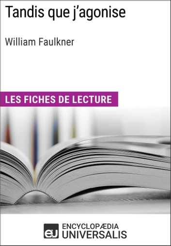 Tandis que j'agonise de William Faulkner - Les Fiches de lecture d'Universalis ebook by Encyclopaedia Universalis