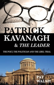 Patrick Kavanagh and The Leader: The Poet, the Politician and the Libel Trial ebook by Pat  Walsh