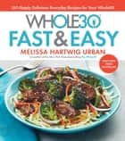 The Whole30 Fast & Easy Cookbook - 150 Simply Delicious Everyday Recipes for Your Whole30 ebook by Melissa Hartwig Urban