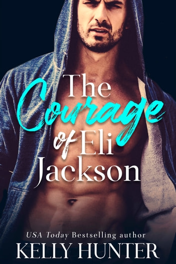 The Courage of Eli Jackson ebook by Kelly Hunter