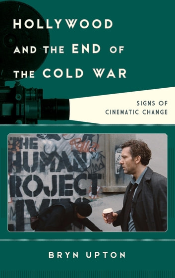 Hollywood and the End of the Cold War - Signs of Cinematic Change ebook by Bryn Upton