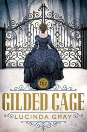 The Gilded Cage ebook by Lucinda Gray