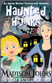 Haunted Hijinks - An Agnes Barton Paranormal Mystery, #1 ebook by Madison Johns
