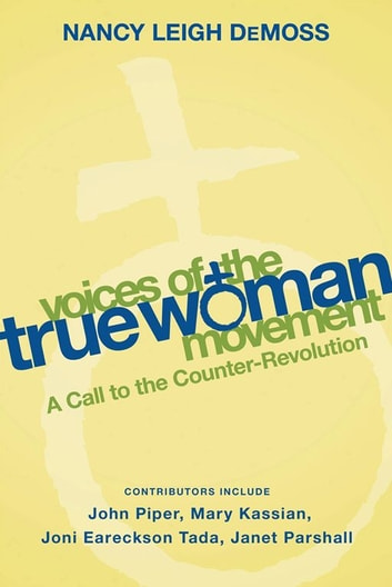Voices of the True Woman Movement - A Call to the Counter-Revolution (True Woman) ebook by