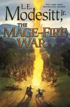 The Mage-Fire War ebook by L. E. Modesitt Jr.