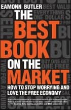 The Best Book on the Market - How to Stop Worrying and Love the Free Economy ebook by Eamonn Butler