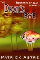The Devil's Eye (The Remnants of War Series, Book 3) ebook by Patrick Astre