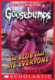 Classic Goosebumps #28: The Blob That Ate Everyone ebook by R.L. Stine