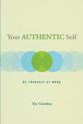 Your Authentic Self - Be Yourself At Work ebook by Ric Giardina