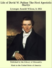 Life of David W. Patten: The First Apostolic Martyr ebook by Lycurgus Arnold Wilson