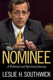 The Nominee - A Political and Spiritual Journey ebook by Leslie H. Southwick