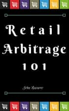 Retail Arbitrage 101 ebook by John Navarro