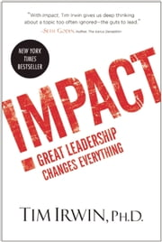 Impact - Great Leadership Changes Everything ebook by Tim Irwin,Mark Albers