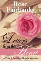 Letters from the Heart - A Pride and Prejudice Novella Variation ebook by Rose Fairbanks