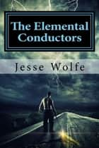 The Elemental Conductors ebook by Jesse Wolfe