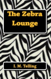 The Zebra Lounge - The Zebra Lounge Series, #1 ebook by I. M. Telling