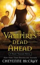 Vampires Dead Ahead - A Night Tracker Novel ebook by Cheyenne McCray