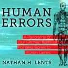 Human Errors - A Panorama of Our Glitches, From Pointless Bones to Broken Genes audiobook by Nathan H. Lents