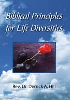 Biblical Principles for Life Diversities ebook by Rev. Dr. Derrick A. Hill