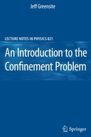 An Introduction to the Confinement Problem ebook by Jeff Greensite