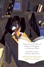 Narrative of the Life of Frederick Douglass, an American Slave & Incidents inthe Life of a Slave Girl ebook by Frederick Douglass, Harriet Jacobs, Kwame Anthony Appiah,...