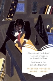 Narrative of the Life of Frederick Douglass, an American Slave & Incidents in the Life of a Slave Girl ebook by Frederick Douglass,Harriet Jacobs,Kwame Anthony Appiah