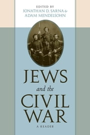 Jews and the Civil War - A Reader ebook by Jonathan D. Sarna,Adam D. Mendelsohn